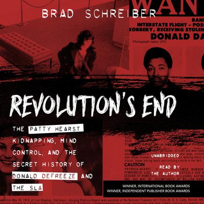 Revolution's End: The Patty Hearst Kidnapping, Mind Control, and the Secret History of Donald DeFreeze and the SLA Audiobook, by