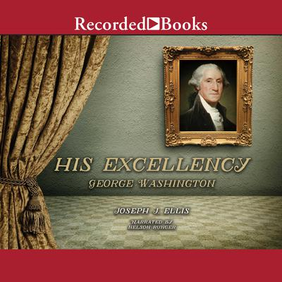His Excellency: George Washington Audiobook, by Joseph J. Ellis