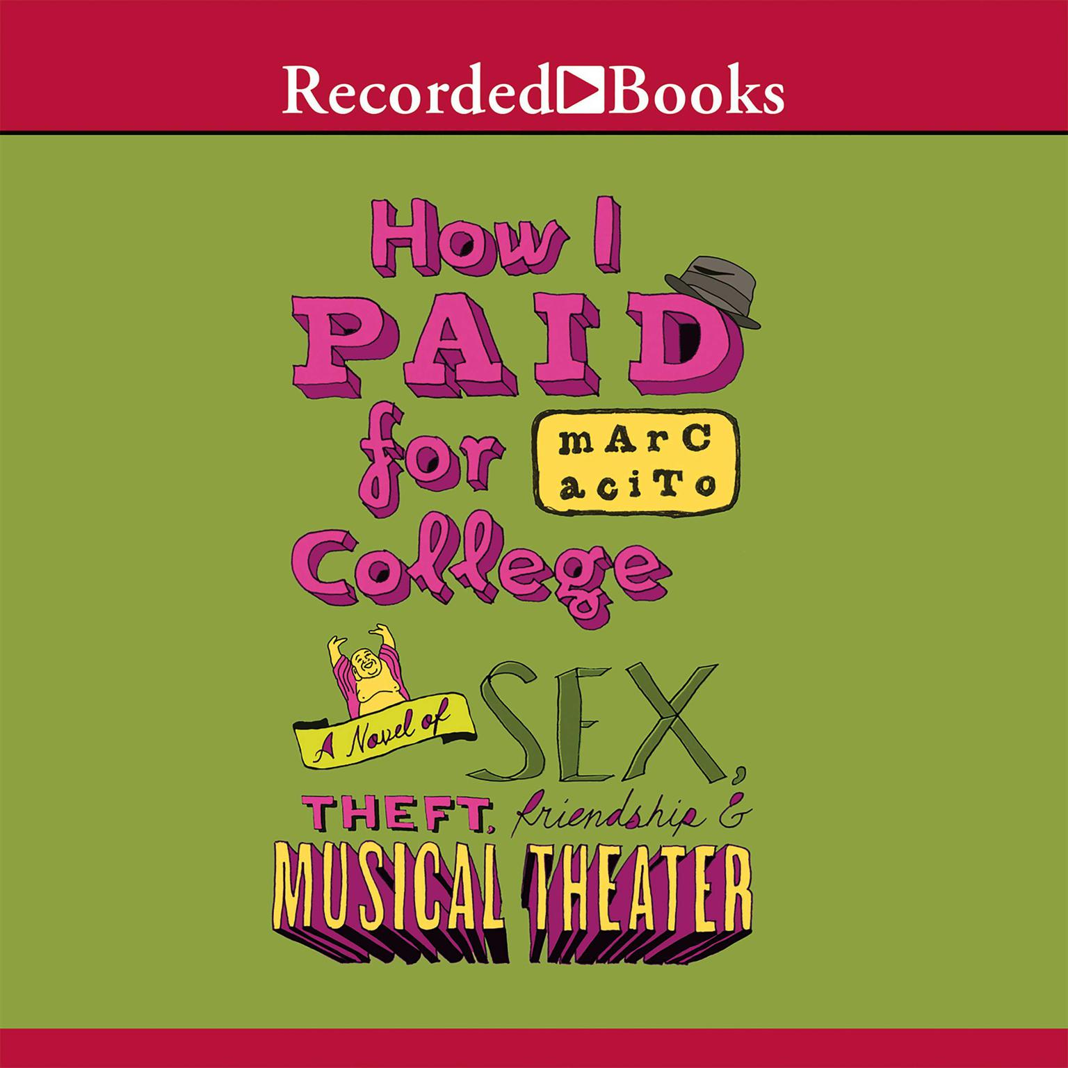 Printable How I Paid for College: A Novel of Sex, Theft, Friendship & Musical Theater Audiobook Cover Art