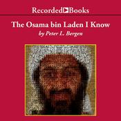 The Osama bin Laden I Know: An Oral History of al Qaedas Leader Audiobook, by Peter L. Bergen