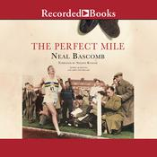 The Perfect Mile: The Race to Break the Four-Minute Barrier Audiobook, by Neal Bascomb