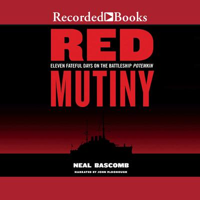 Red Mutiny: Eleven Days of Revolution on the Battleship Potemkin Audiobook, by Neal Bascomb