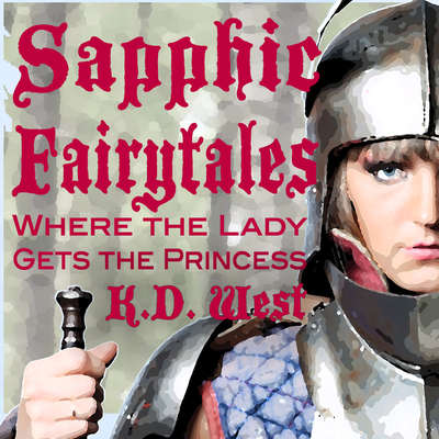 Sapphic Fairytales: The Lady Gets the Princess Audiobook, by K.D. West