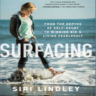 Surfacing: From the Depths of Self-Doubt to Winning Big and Living Fearlessly Audiobook, by Siri Lindley