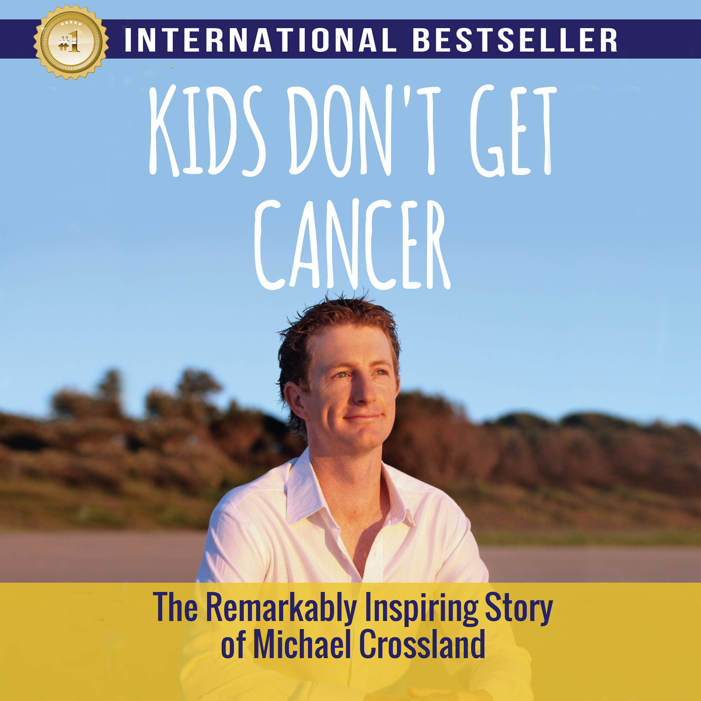 Printable Kids Don't Get Cancer : The Remarkably Inspiring Story of Michael Crossland Audiobook Cover Art