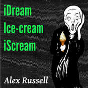 iDream  Ice-cream  iScream Audiobook, by Alex Russell