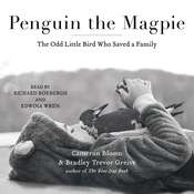 Penguin the Magpie: The Odd Little Bird Who Saved a Family Audiobook, by Cameron Bloom, Bradley Trevor Greive