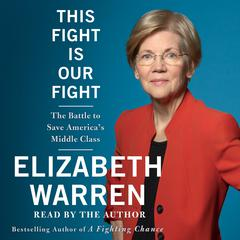 This Fight Is Our Fight: The Battle to Save Americas Middle Class Audiobook, by Elizabeth Warren