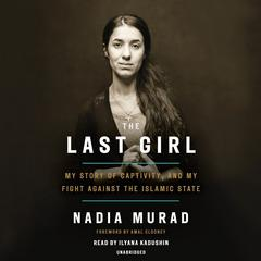 The Last Girl: My Story of Captivity, and My Fight Against the Islamic State Audiobook, by Nadia Murad