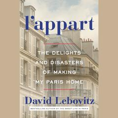 LAppart: The Delights and Disasters of Making My Paris Home Audiobook, by David Lebovitz