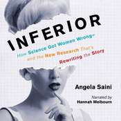 Inferior: How Science Got Women Wrong-and the New Research That's Rewriting the Story Audiobook, by Angela Saini