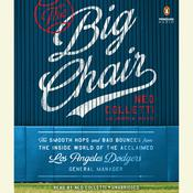 The Big Chair: The Smooth Hops and Bad Bounces from the Inside World of the Acclaimed Los Angeles Dodgers General Manager Audiobook, by Joseph A. Reaves, Ned Colletti