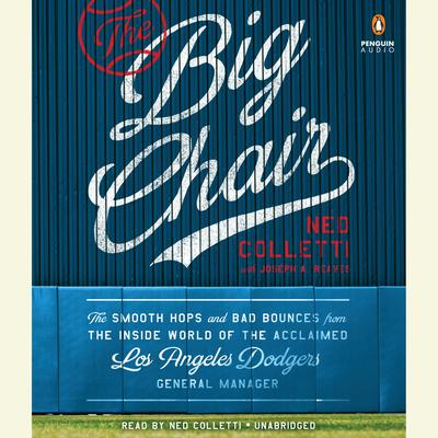 The Big Chair: The Smooth Hops and Bad Bounces from the Inside World of the Acclaimed Los Angeles Dodgers General Manager Audiobook, by Joseph A. Reaves