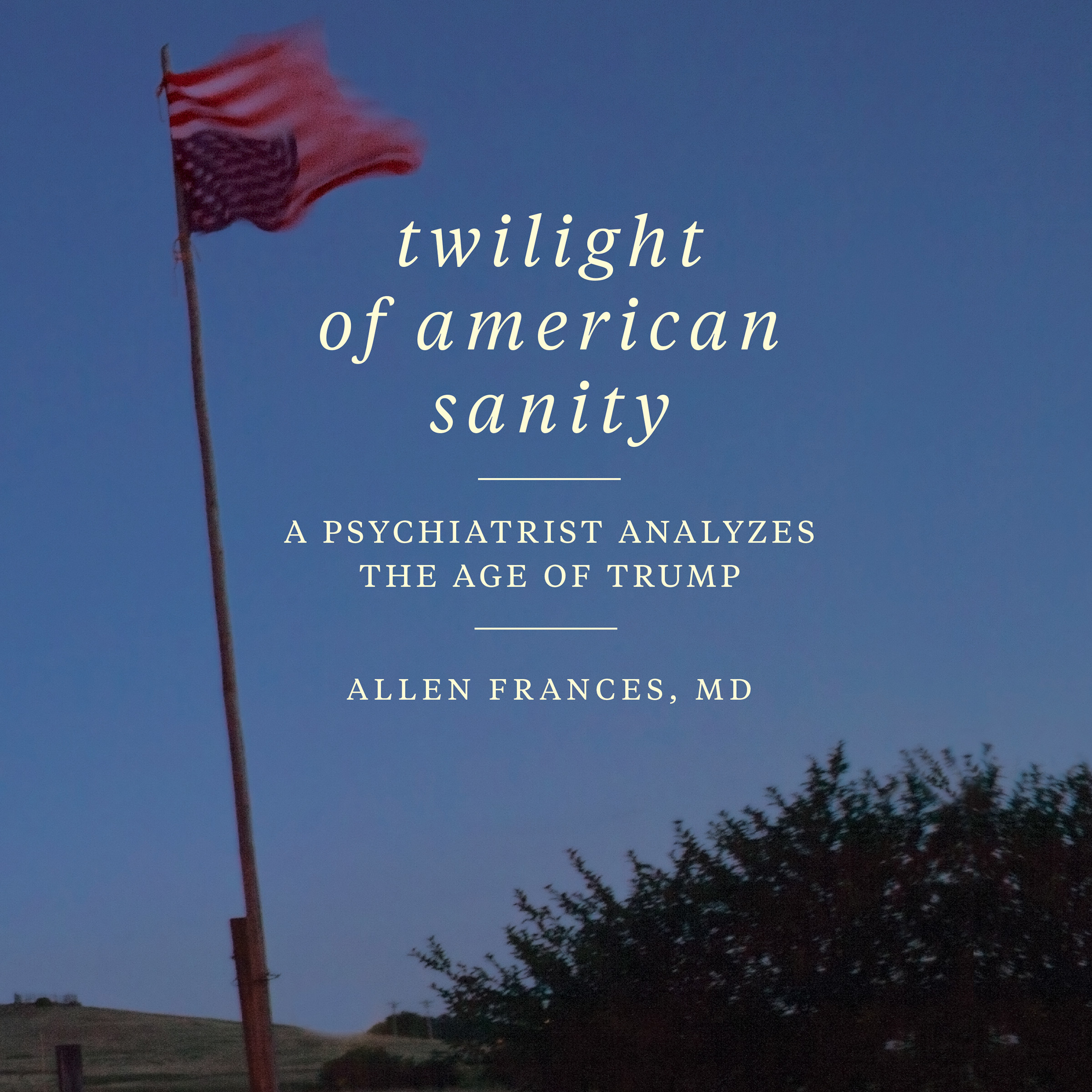 Printable Twilight of American Sanity: A Psychiatrist Analyzes the Age of Trump Audiobook Cover Art