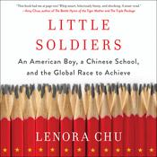 Little Soldiers: An American Boy, a Chinese School, and the Global Race to Achieve Audiobook, by Lenora Chu