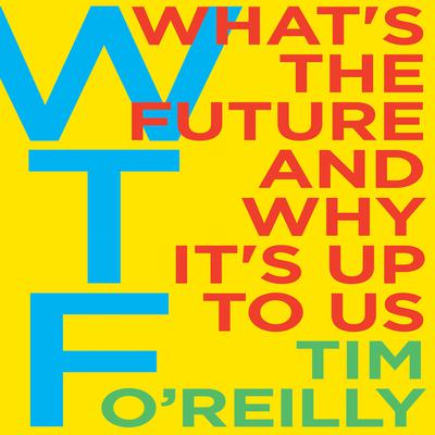WTF?: Whats the Future and Why Its Up to Us Audiobook, by Tim O'Reilly