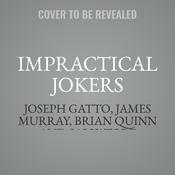 Impractical Jokers: The Book Audiobook, by James Murray, Brian Quinn, Joseph Gatto, Salvatore Vulcano