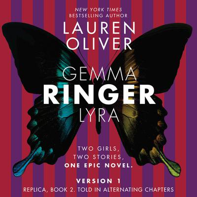 Ringer, Version 1: Replica, Book 2. Told in Alternating Chapters Audiobook, by Lauren Oliver