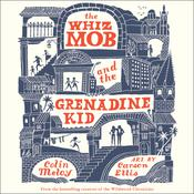 The Whiz Mob and the Grenadine Kid Audiobook, by Colin Meloy