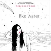 Like Water Audiobook, by Rebecca Podos