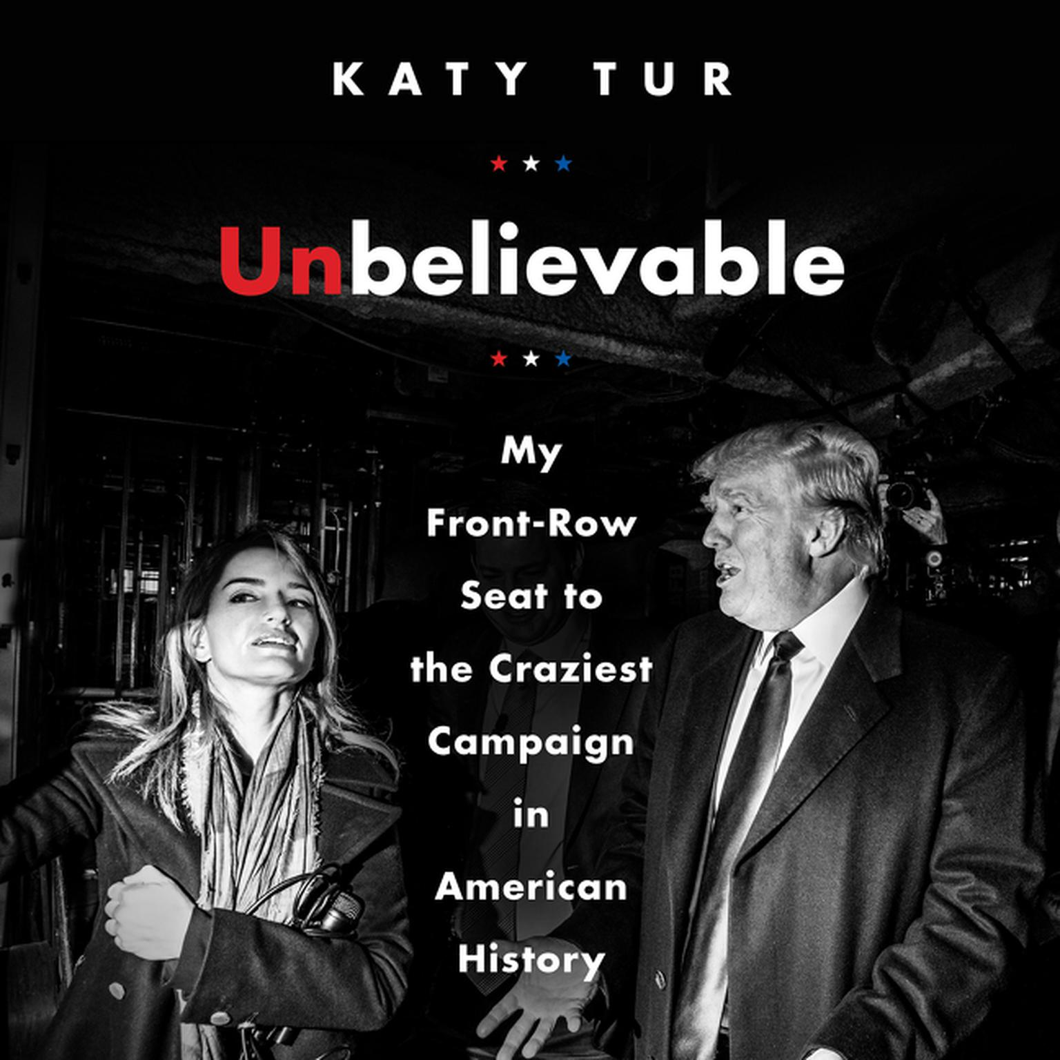 Printable Unbelievable: My Front-Row Seat to the Craziest Campaign in American History Audiobook Cover Art