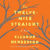 The Twelve-Mile Straight Audiobook, by Eleanor Henderson