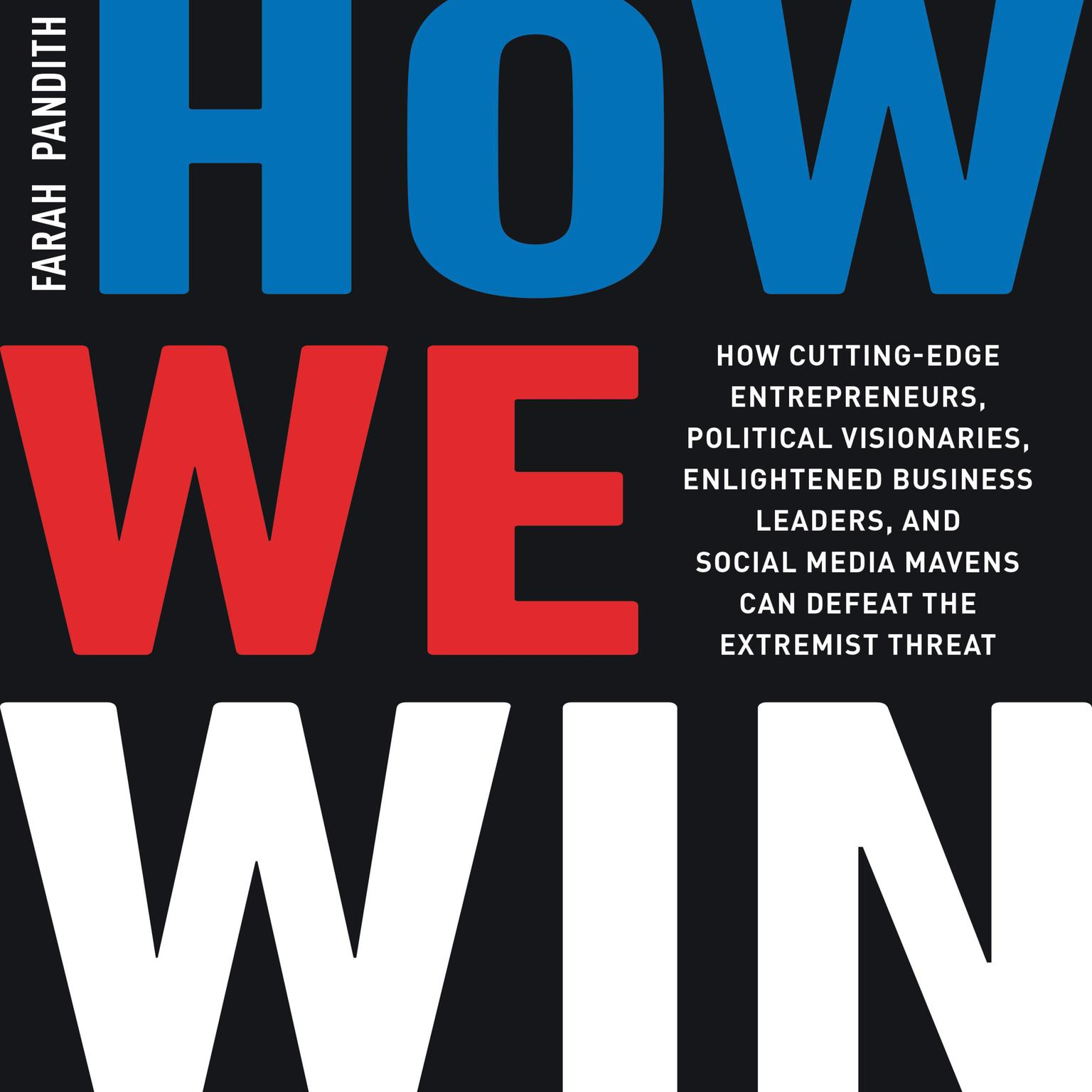 Printable How We Win: How Cutting-Edge Entrepreneurs, Political Visionaries, Enlightened Business Leaders, and Social Media Mavens Can Defeat the Extremist Threat Audiobook Cover Art