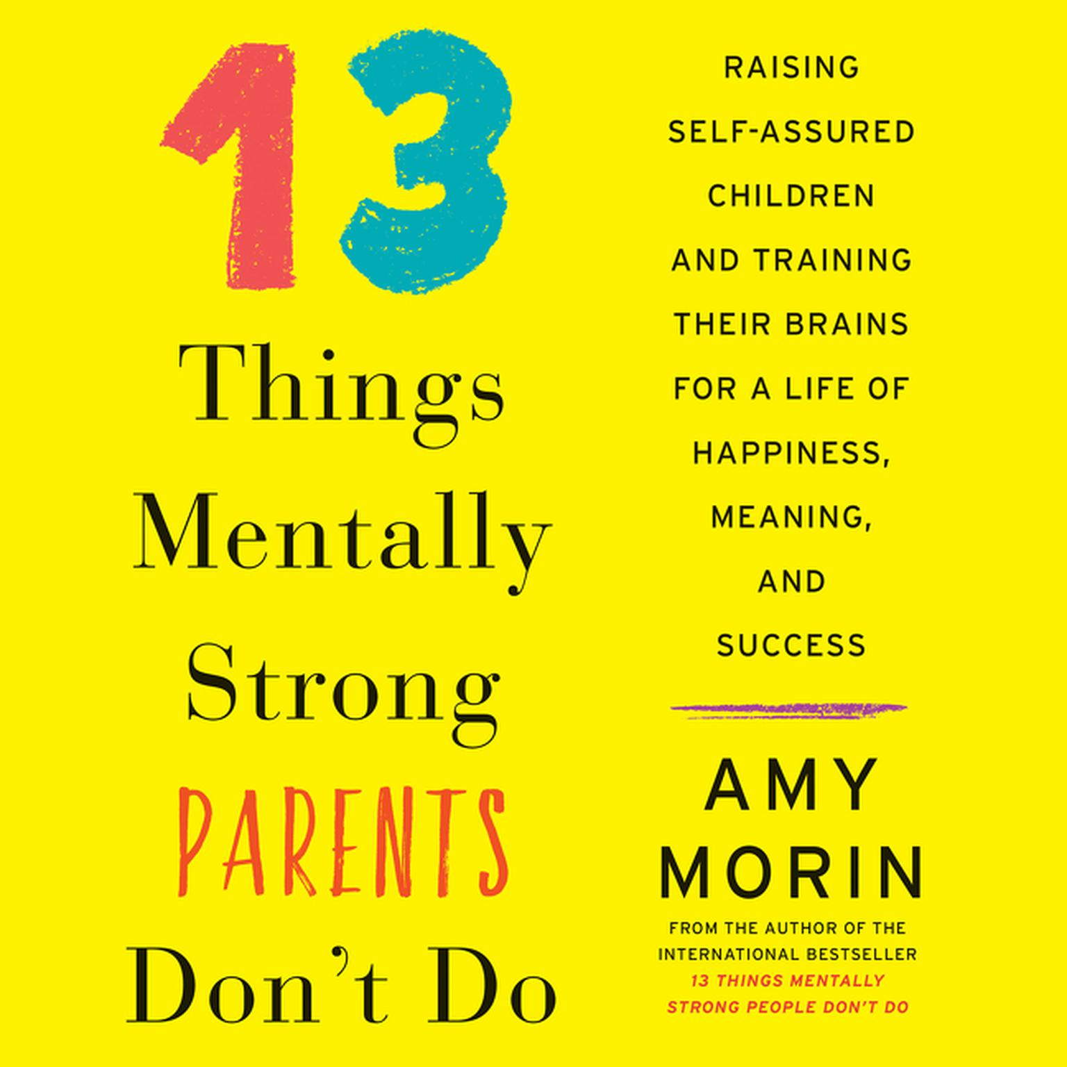 Printable 13 Things Mentally Strong Parents Don't Do: Raising Self-Assured Children and Training Their Brains for a Life of Happiness, Meaning, and Success Audiobook Cover Art