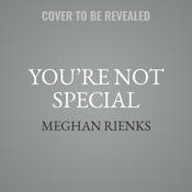 You're Not Special: Its Okay, Neither Am I Audiobook, by Meghan Rienks