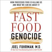 Fast Food Genocide: How Processed Food is Killing Us and What We Can Do About It Audiobook, by Joel Fuhrman