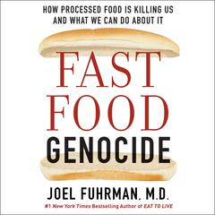 Fast Food Genocide: How Processed Food is Killing Us and What We Can Do About It Audiobook, by Joel Fuhrman, Joel Fuhrman, M.D., Robert Phillips, Robert Phillips