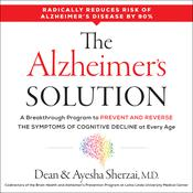 The Alzheimer's Solution: A Breakthrough Program to Prevent and Reverse the Symptoms of Cognitive Decline at Every Age Audiobook, by Ayesha Sherzai, Dean Sherzai