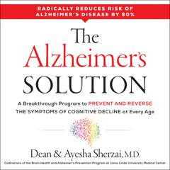The Alzheimers Solution: A Breakthrough Program to Prevent and Reverse the Symptoms of Cognitive Decline at Every Age Audiobook, by Ayesha Sherzai, Dean Sherzai
