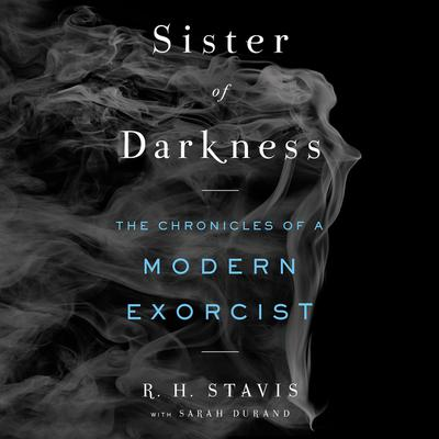 Sister of Darkness: The Chronicles of a Modern Exorcist Audiobook, by Rachel H. Stavis