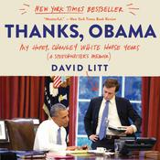 Thanks, Obama: My Hopey, Changey White House Years Audiobook, by David Litt