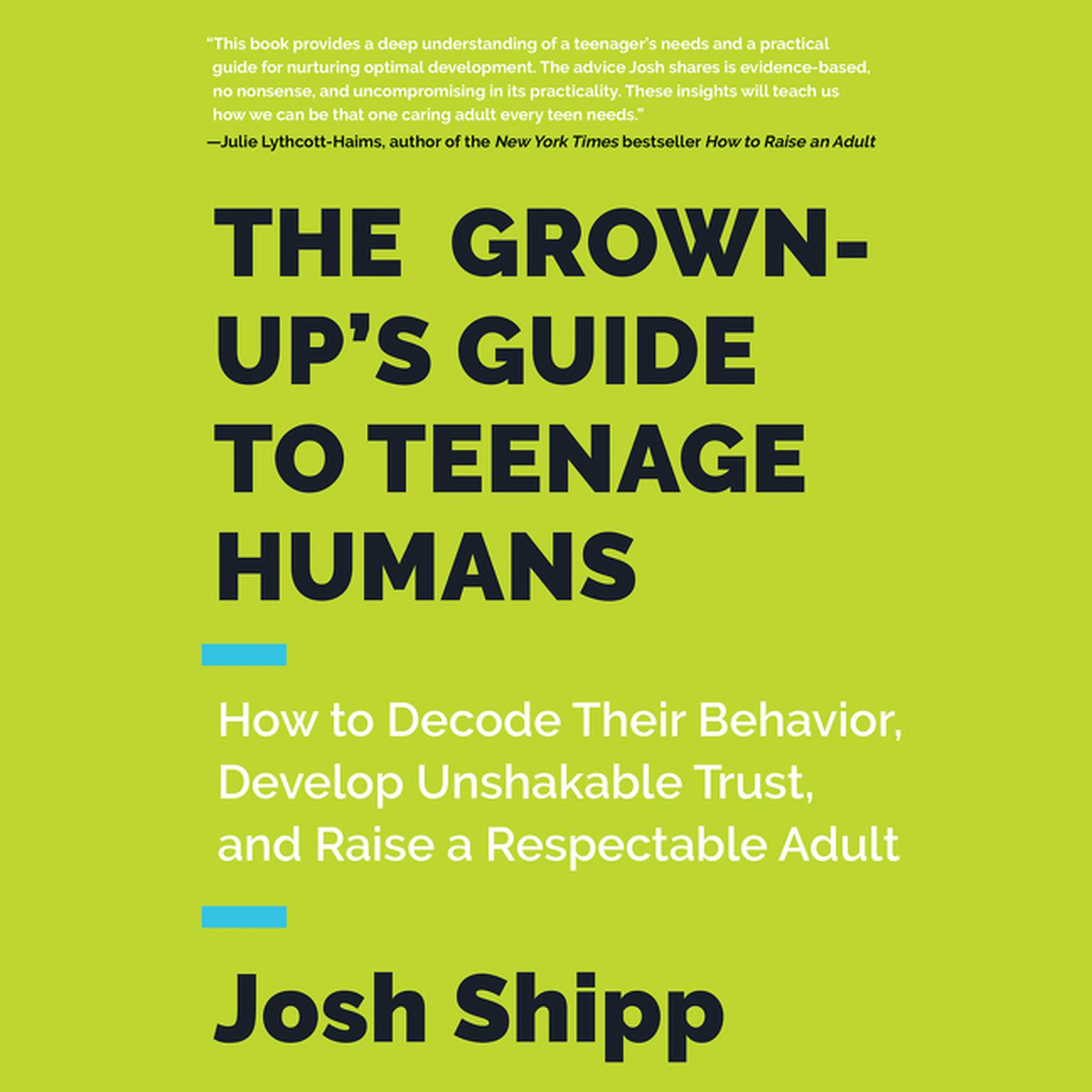 Printable The Grown-Up's Guide to Teenage Humans: How to Decode Their Behavior, Develop Unshakable Trust, and Raise a Respectable Adult Audiobook Cover Art