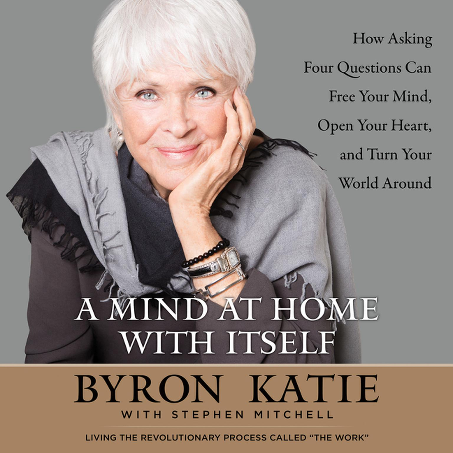 Printable A Mind at Home with Itself: How Asking Four Questions Can Free Your Mind, Open Your Heart, and Turn Your World Around Audiobook Cover Art