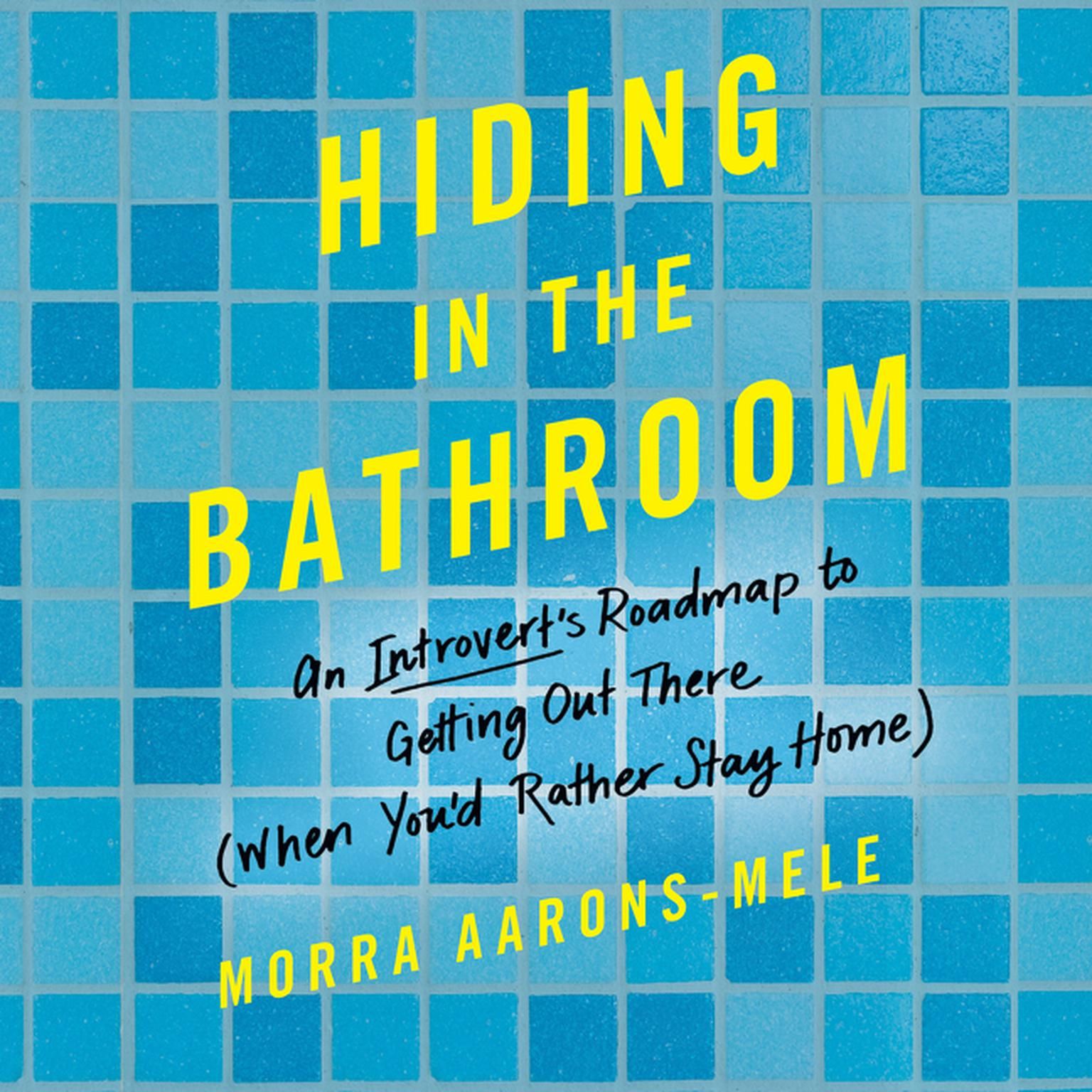 Printable Hiding in the Bathroom: An Introvert's Roadmap to Getting Out There (When You'd Rather Stay Home) Audiobook Cover Art