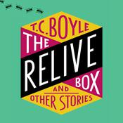 The Relive Box, and Other Stories Audiobook, by T. C. Boyle