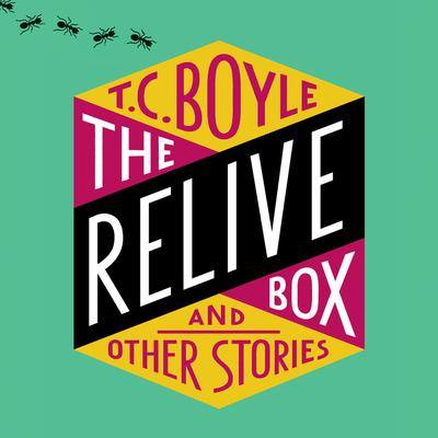 The Relive Box and Other Stories Audiobook, by T. C. Boyle