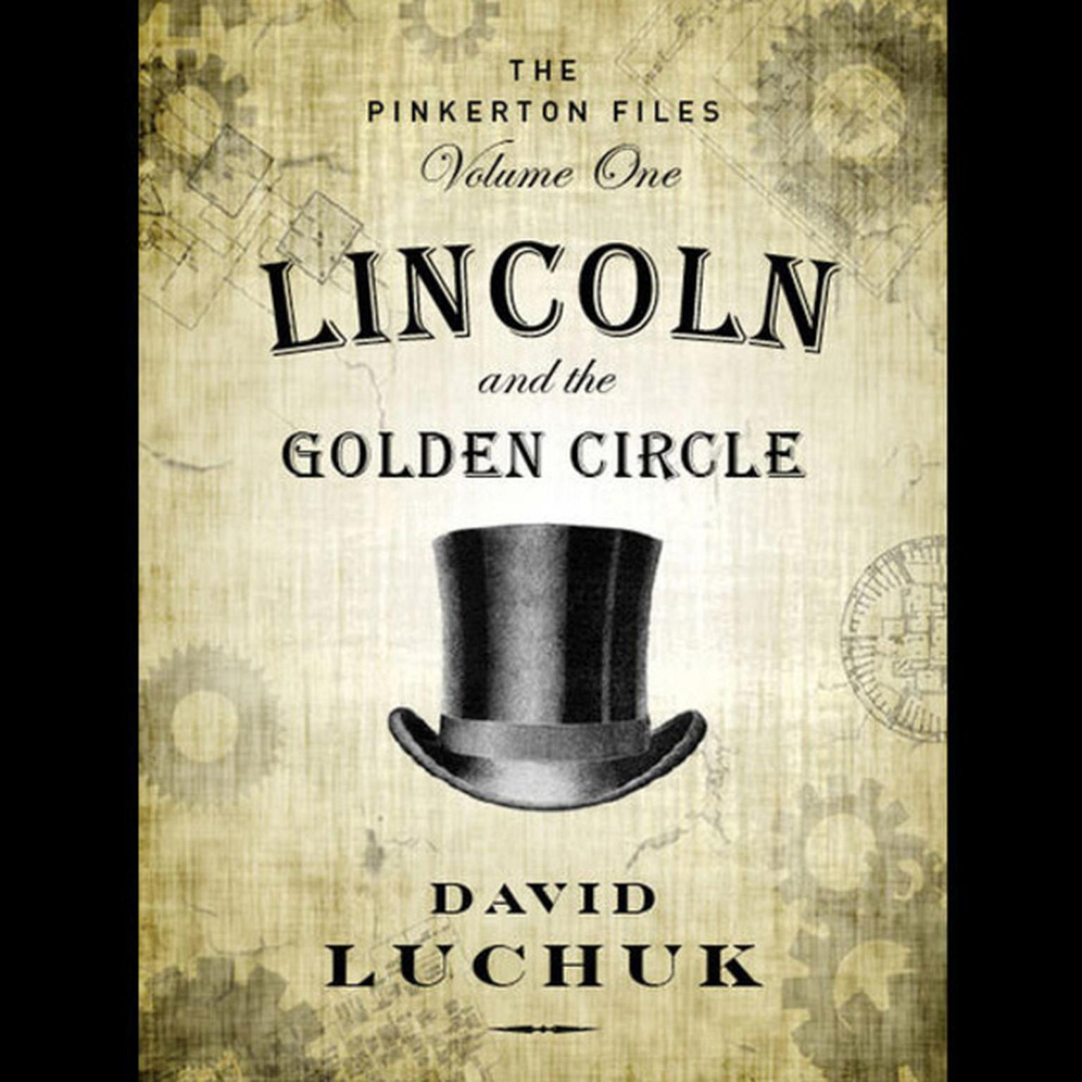 Printable Lincoln and the Golden Circle: The Pinkerton Files, Volume 1 Audiobook Cover Art