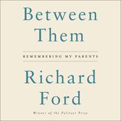 Between Them: Remembering My Parents Audiobook, by Richard Ford