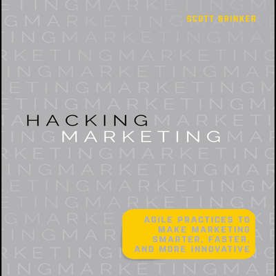 Hacking Marketing: Agile Practices to Make Marketing Smarter, Faster, and More Innovative Audiobook, by Scott Brinker