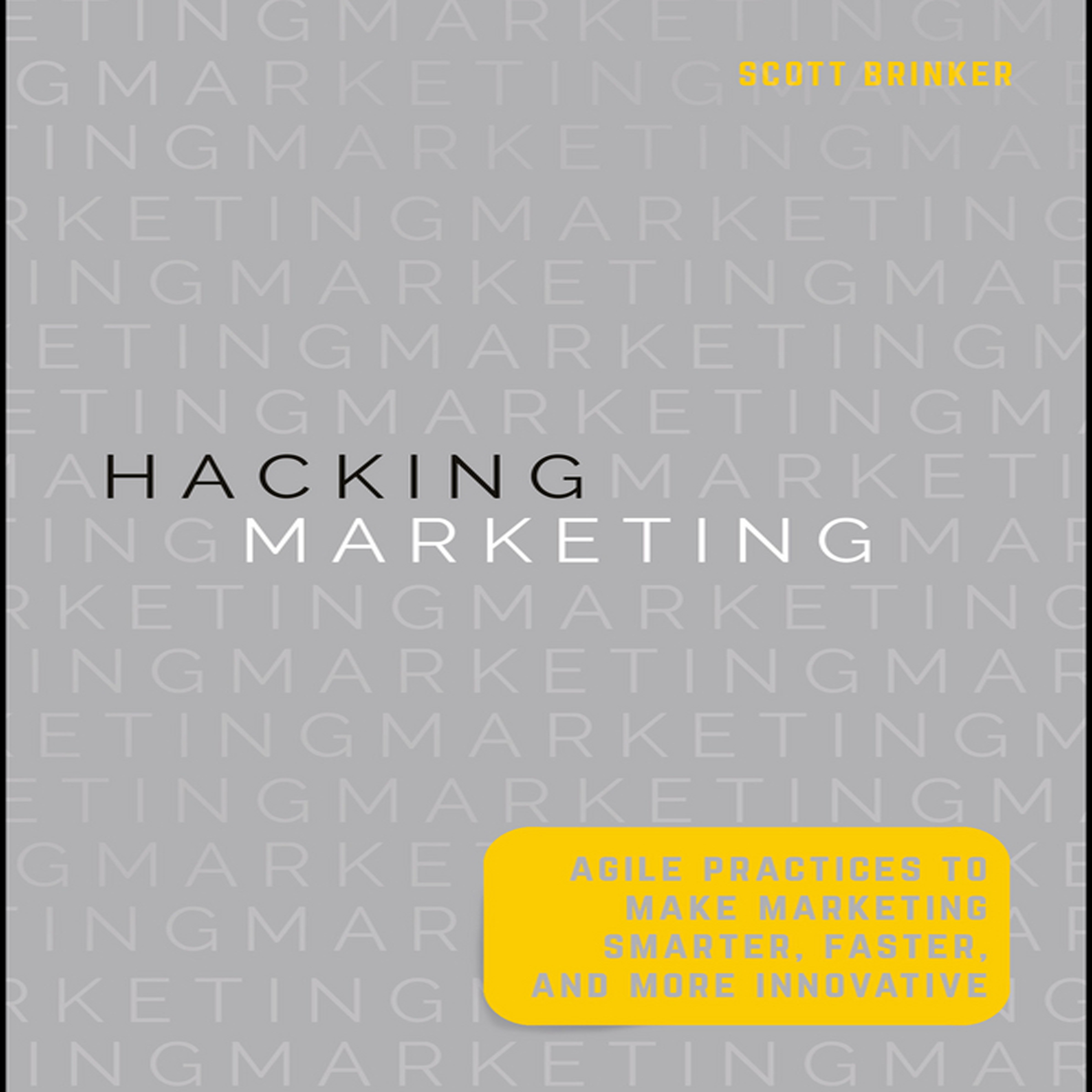 Printable Hacking Marketing: Agile Practices to Make Marketing Smarter, Faster, and More Innovative Audiobook Cover Art
