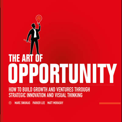 The Art of Opportunity: How to Build Growth and Ventures Through Strategic Innovation and Visual Thinking Audiobook, by Marc Sniukas