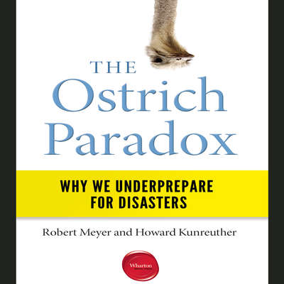The Ostrich Paradox: Why We Underprepare for Disasters Audiobook, by Howard Kunreuther