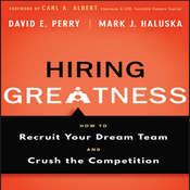 Hiring Greatness: How to Recruit Your Dream and Crush the Competition Audiobook, by David E. Perry, Mark J. Haluska
