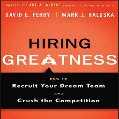 Hiring Greatness: How to Recruit Your Dream and Crush the Competition Audiobook, by David E. Perry