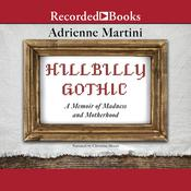 Hillbilly Gothic: A Memoir of Madness and Motherhood Audiobook, by Adrienne Martini