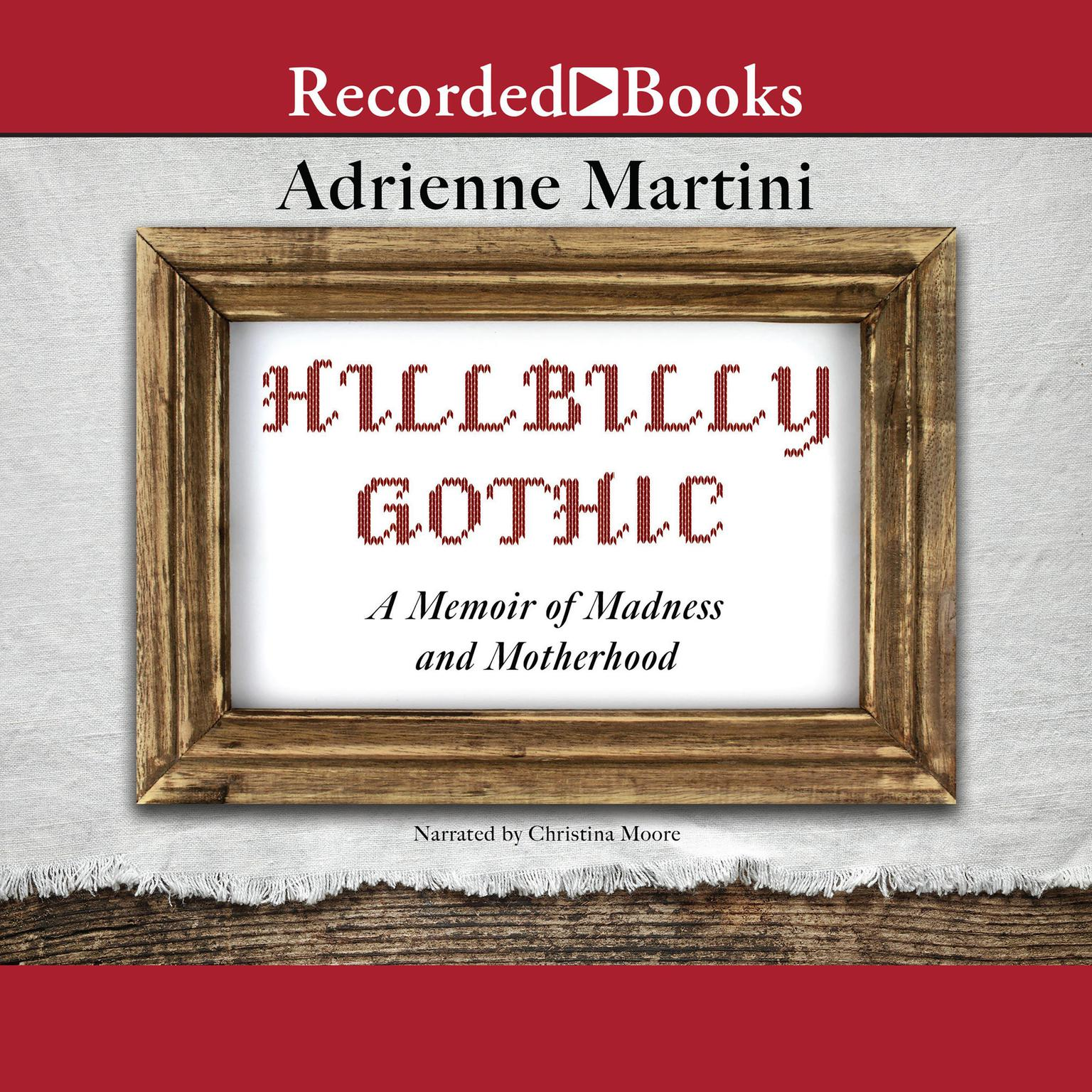 Printable Hillbilly Gothic: A Memoir of Madness and Motherhood Audiobook Cover Art